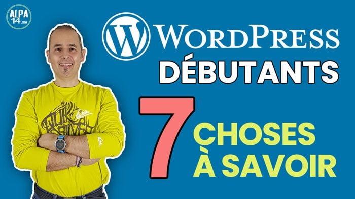 WordPress débutants : 7 choses à faire et à savoir pour bien commencer